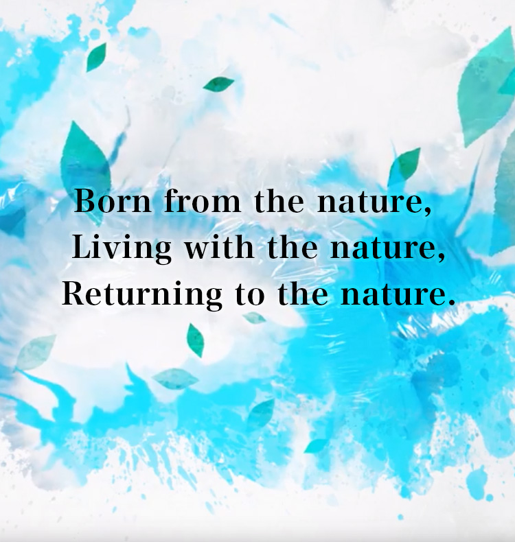Born from the nature,Living with the nature,Returning to the nature